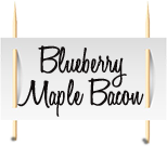 Blueberry Maple Bacon Old Fashion Sign